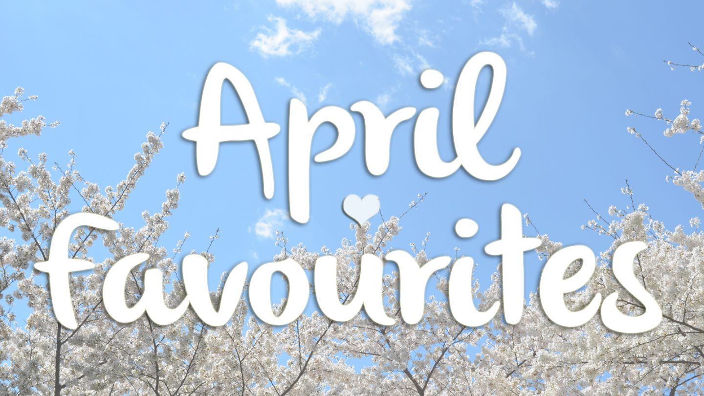 April Favourites: Books, TV, Bloggers, Beauty, Places & More